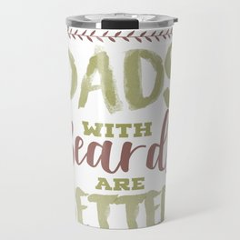 Dads with Beards are Better Father's Day Travel Mug