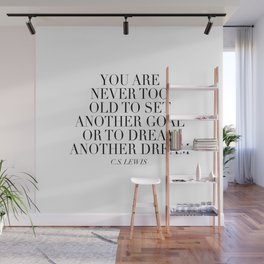 You Are Never Too Old to Set Another Goal or to Dream Another Dream. -C.S. Lewis Wall Mural