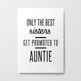 Only The Best Sisters Get Promoted To Auntie Metal Print