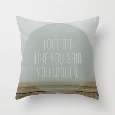 Love me like you said you would. Throw Pillow