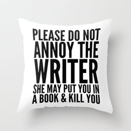 Please do not annoy the writer. She may put you in a book and kill you. Throw Pillow