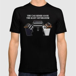 You Can Never Have Too Many Keyboards! T-shirt
