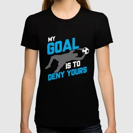 My Goal Is To Deny Yours Soccer Goalie/Goalkeeper T-shirt