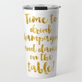 Time to drink champagne and dance on the table! Travel Mug