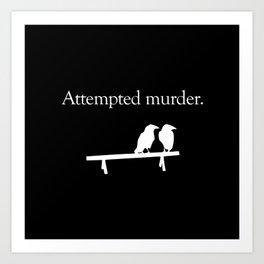 Attempted Murder (white design) Art Print
