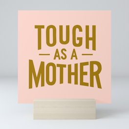Tough as a Mother Mini Art Print