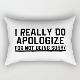 i really do apologize Rectangular Pillow
