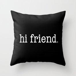hi friend b/w Throw Pillow