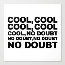 Cool no Doubt Canvas Print