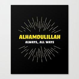 Alhamdulillah, Always, All Ways Canvas Print