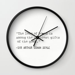 """""""The love of books is among the choicest gifts of the gods.""""   Sir Arthur Conan Doyle Wall Clock"""