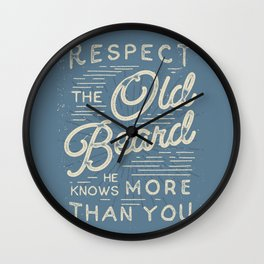 Respect The Old Beard He Knows More Than You Wall Clock