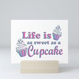 Life is as Sweet as a Cupcake Mini Art Print