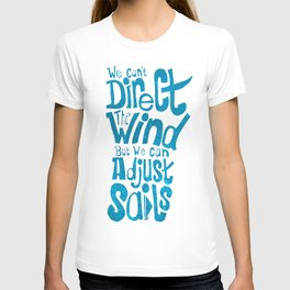 We can't direct the wind... T-shirt