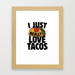 I just really love tacos Framed Art Print