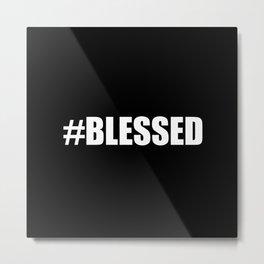 Blessed Black & White #Blessed Metal Print