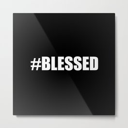 Blessed Black & White #Blessed Metal Print