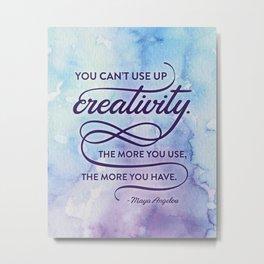 """You can't use up creativity..."" Maya Angelou Metal Print"