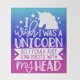 I Wish I Was A Unicorn So I Could Stab Idiots With My Head Throw Blanket