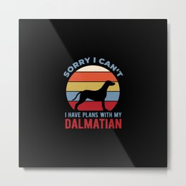 Funny I Have Plans With My Dalmatian Metal Print