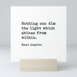 Nothing Can Dim The Light Which Shines From Within, Maya Angelou Motivational Quote Mini Art Print