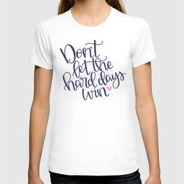 Don't Let the Hard Days Win T-shirt