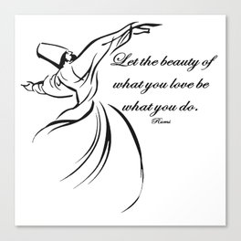 Let The Beauty Of What You Love Be What You Do Quote Rumi Canvas Print
