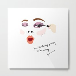 "It's not always pretty to be pretty ""Face No.1"" Metal Print"