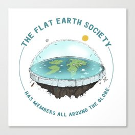 The Flat Earth has members all around the globe Canvas Print