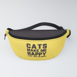 Cats Make Me Happy Funny Quote Fanny Pack