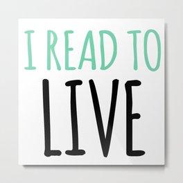 I READ TO LIVE Metal Print