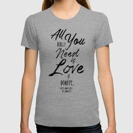 All you need is love and donuts   Funny Word Art T-shirt