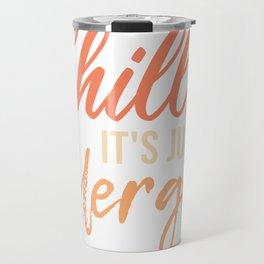 chill it's just allergies Travel Mug