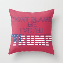 Dont Blame Me I Voted Trump Throw Pillow