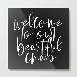 Welcome To Our Beautiful Chaos Metal Print