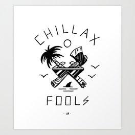 Chillax Fools Art Print