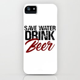 Save Water Drink Beer Funny Drunk Alcoholic Fun Meme c iPhone Case