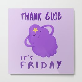Thank Glob It's Friday Metal Print