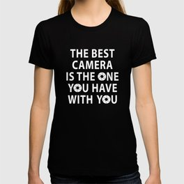 Best Camera You Have With You Photographer Saying T-shirt