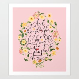 And though she be but little she is fierce (Floral MK BlackText) Art Print