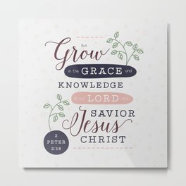 """Grow in Grace"" Bible Verse Print Metal Print"
