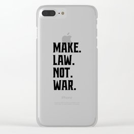 Make Law Not War Lawyer Judge Saying Clear iPhone Case