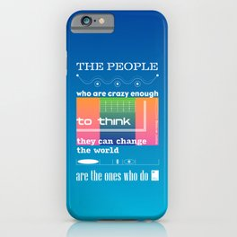 The people who are crazy enough to think they can change the world are the ones who do iPhone Case