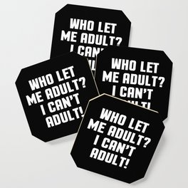 Who Let Me Adult Funny Quote Coaster