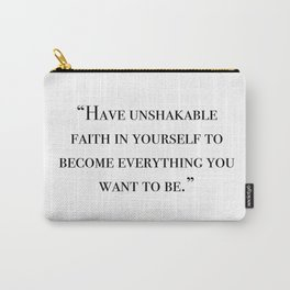 Have unshakable faith in yourself quote Carry-All Pouch