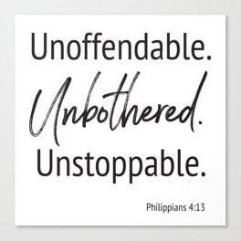 Unoffendable. Unbothered. Unstoppable - Phillipians 4:13 Canvas Print