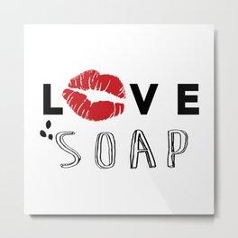 LOVE SOAP Metal Print