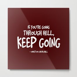 Going Through Hell Quote - Churchill Metal Print