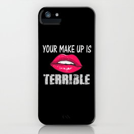 Your make up is terrible - for Make up artist iPhone Case