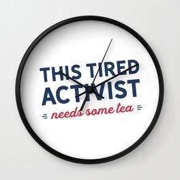 Tired Activist Needs Some Tea Wall Clock